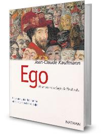 Ego. Pour une sociologie de l'individu